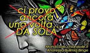 ANORESSIA BULIMIA BINGE; CI PROVO ANCORA UNA VOLTA DA SOLA riflessione | MondoSole |MP